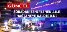 SOBADAN ZEHİRLENEN AİLE HASTANEYE KALDIRILDI