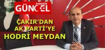 CHP İL BAŞKANI ÇAKIR'DAN AK PARTİ'YE 'HODRİ MEYDAN'