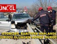 OTOMOBİL BARİYERE SAPLANDI SÜRÜCÜ ÖLÜMDEN DÖNDÜ.