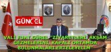 """VALİ FUAT GÜREL """"ZİYARETLERİ, AKŞAM GEZMELERİNİ, KAPALI ORTAMDA BULUNMALARI ERTELEYELİM"""""""