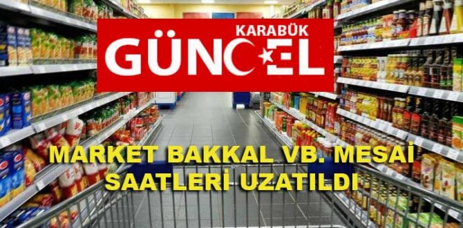 MARKET BAKKAL VB. MESAİ SAATLERİ UZATILDI.