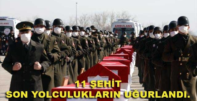 11 ŞEHİT SON YOLCULUKLARIN UĞURLANDI.