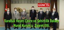Karabük Heyeti Çevre ve Şehircilik Bakanı Murat Kurum'u Ziyaret Etti.