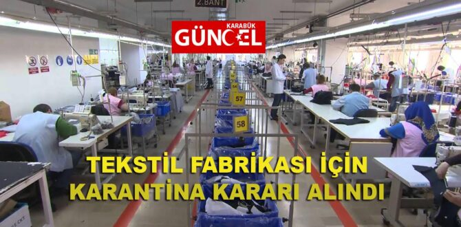 TEKSTİL FABRİKASI İÇİN KARANTİNA KARARI ALINDI