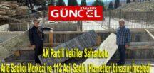 AK Partili Vekiller Safranbolu Aile Sağlığı Merkezi ve 112 Acil Sağlık Hizmetleri binasını İnceledi