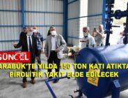 KARABÜK'TE YILDA 150 TON KATI ATIKTAN PİROLİTİK YAKIT ELDE EDİLECEK