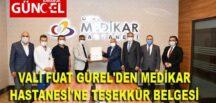 VALİ FUAT GÜREL'DEN MEDİKAR HASTANESİ'NE TEŞEKKÜR BELGESİ