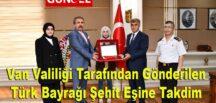 Van Valiliği Tarafından Gönderilen Türk Bayrağı Şehit Eşine Takdim Edildi