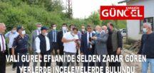VALİ GÜREL EFLANİ'DE SELDEN ZARAR GÖREN YERLERDE İNCELEMELERDE BULUNDU