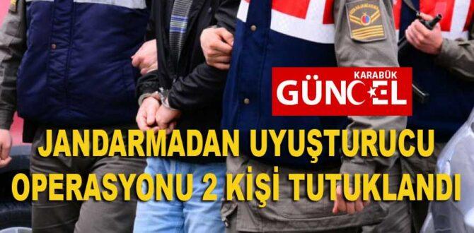 JANDARMADAN UYUŞTURUCU OPERASYONU 2 KİŞİ TUTUKLANDI