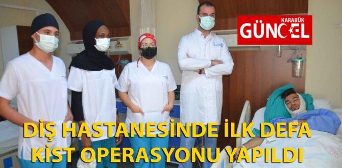 DİŞ HASTANESİNDE İLK DEFA KİST OPERASYONU YAPILDI