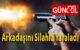 Tartıştığı Arkadaşını Silahla Yaraladı