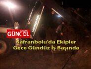Safranbolu'da Ekipler Gece Gündüz İş Başında