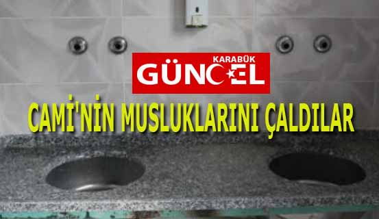 CAMİ'NİN MUSLUKLARINI ÇALDILAR