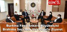 Burkina Faso Ankara Büyükelçisi Brahima Sere'den Vali Gürel'e Ziyaret