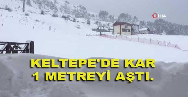 KELTEPE'DE KAR 1 METREYİ AŞTI.