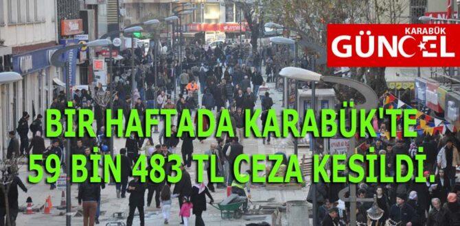 BİR HAFTADA KARABÜK'TE 59 BİN 483 TL CEZA KESİLDİ.