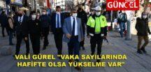 """VALİ GÜREL """"VAKA SAYILARINDA HAFİFTE OLSA YÜKSELME VAR"""""""