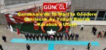 Çanakkale'de 18 Mart'ta Göndere Çekilecek Ay Yıldızlı Bayrak Karabük'e Ulaştı