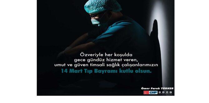 """Ömer Faruk TÜRKER """"Tüm sağlık çalışanlarımızın 14 Mart Tıp Bayramı'nı Kutlarım""""."""