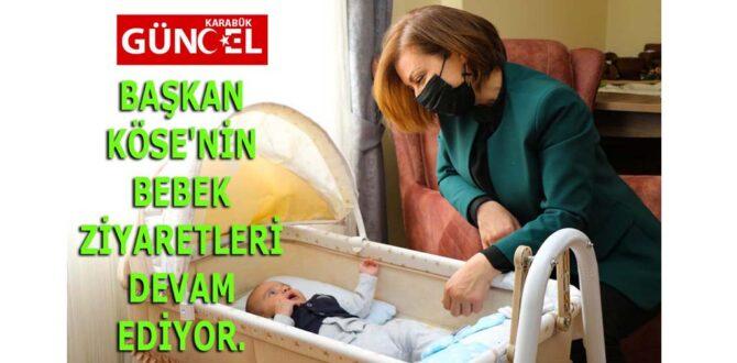 BAŞKAN KÖSE'NİN BEBEK ZİYARETLERİ DEVAM EDİYOR.