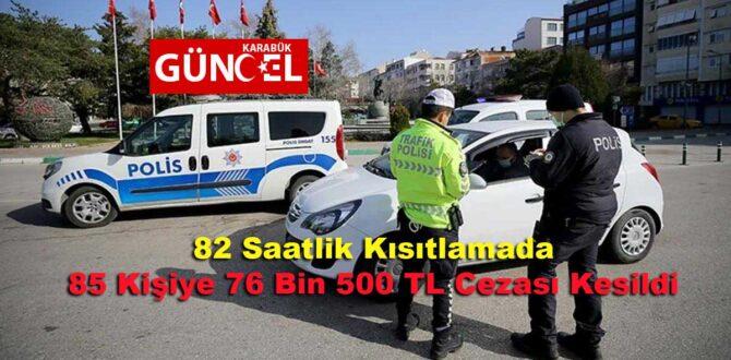 82 Saatlik Kısıtlamada 85 Kişiye 76 Bin 500 TL Cezası Kesildi