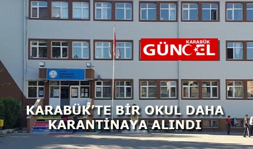 KARABÜK'TE BİR OKUL DAHA KARANTİNAYA ALINDI