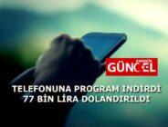 TELEFONUNA PROGRAM İNDİRDİ 77 BİN LİRA DOLANDIRILDI