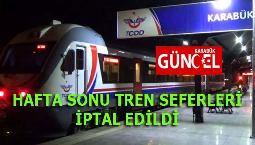 HAFTA SONU TREN SEFERLERİ İPTAL EDİLDİ.