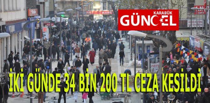 İKİ GÜNDE 34 BİN 200 TL CEZA KESİLDİ
