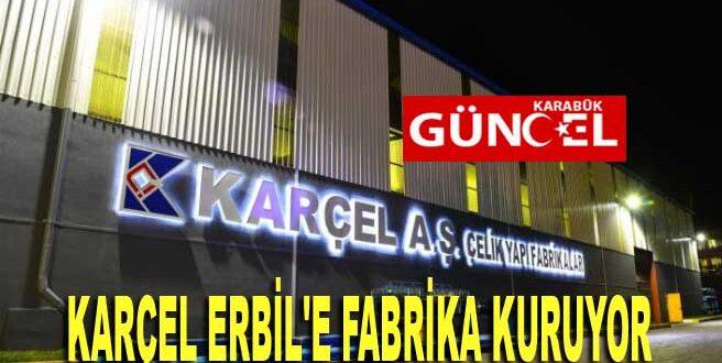 KARÇEL ERBİL'E FABRİKA KURUYOR