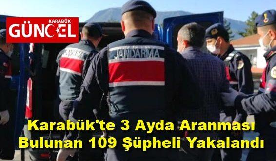 Karabük'te 3 Ayda Aranması Bulunan 109 Şüpheli Yakalandı