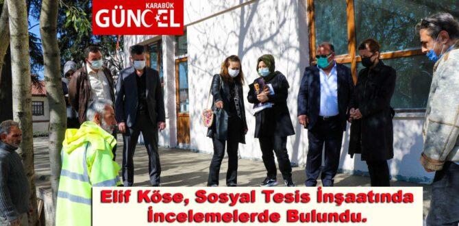 Elif Köse, Sosyal Tesis İnşaatında İncelemelerde Bulundu.