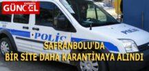 SAFRANBOLU'DA BİR SİTE DAHA KARANTİNAYA ALINDI