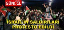 İSRAİL'İN SALDIRILARI PROTESTO EDİLDİ