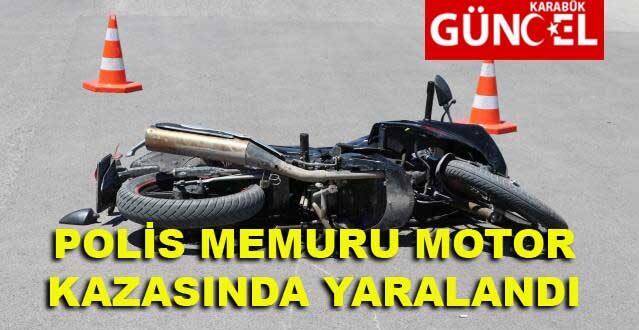 POLİS MEMURU MOTOR KAZASINDA YARALANDI