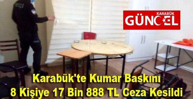 Karabük'te Kumar Baskını 8 Kişiye 17 Bin 888 TL Ceza Kesildi