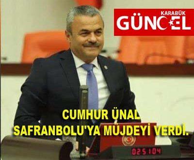 CUMHUR ÜNAL SAFRANBOLU'YA MÜJDEYİ VERDİ.