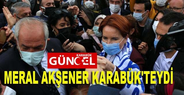 MERAL AKŞENER KARABÜK'TEYDİ