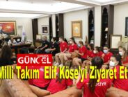 Milli Takım Elif Köse'yi Ziyaret Etti
