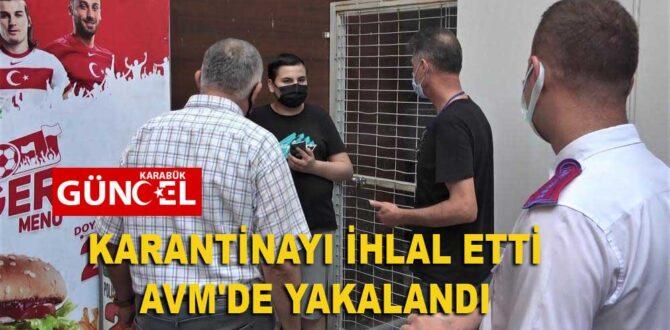KARANTİNAYI İHLAL ETTİ AVM'DE YAKALANDI