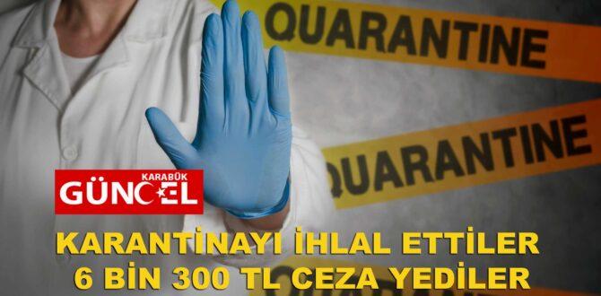 KARANTİNAYI İHLAL ETTİLER 6 BİN 300 TL CEZA YEDİLER