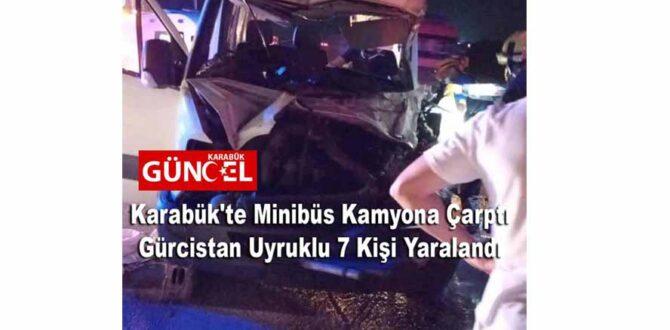 Karabük'te Minibüs Kamyona Çarptı Gürcistan Uyruklu 7 Kişi Yaralandı