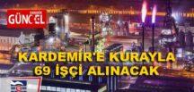 KARDEMİR'E KURAYLA 69 İŞÇİ ALINACAK