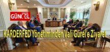KARDERFED Yönetiminden Vali Gürel'e Ziyaret